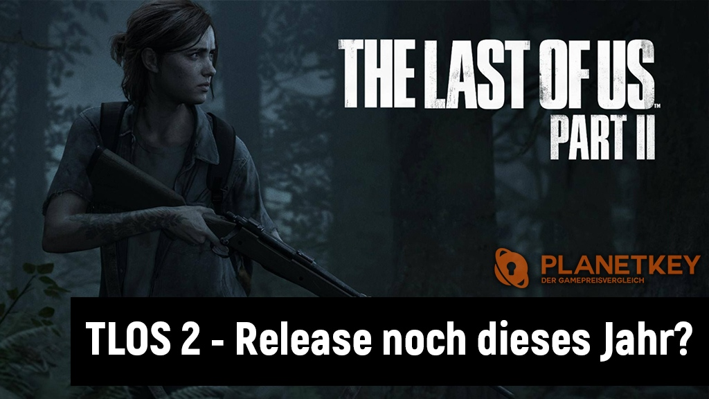 The Last of Us 2 - Release noch 2019?